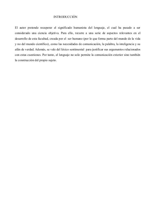 INTRODUCCIÓN El autor pretende recuperar el significado humanista del lenguaje, el cual ha pasado a ser considerado una ci...