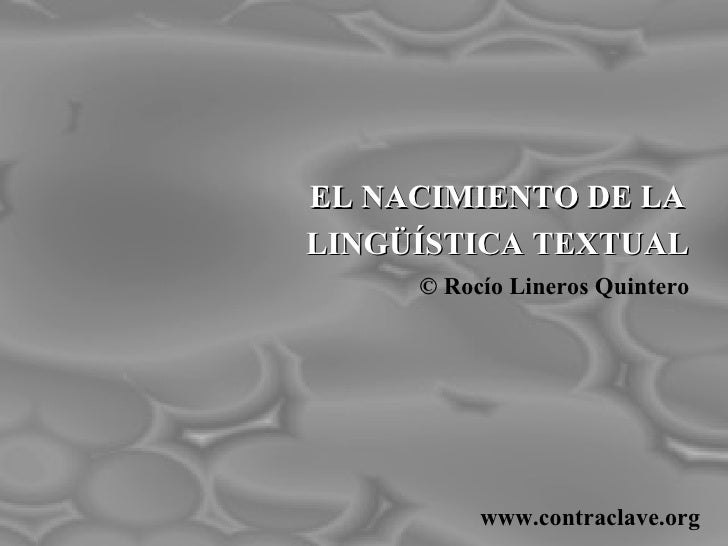 EL NACIMIENTO DE LA LINGÜÍSTICA TEXTUAL ©  Rocío Lineros Quintero www.contraclave.org