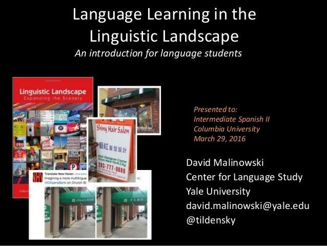 Language Learning in the Linguistic Landscape David Malinowski Center for Language Study Yale University david.malinowski@...