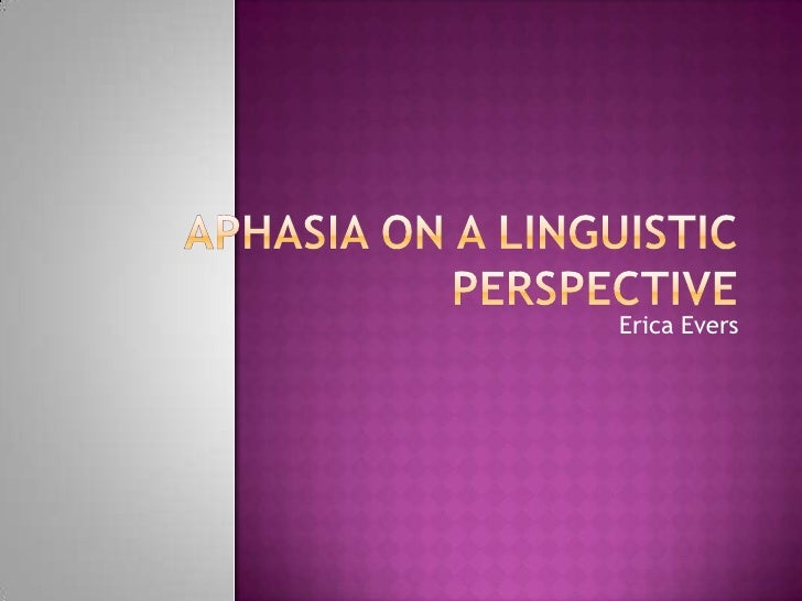 Aphasia on a linguistic perspective<br />Erica Evers<br />