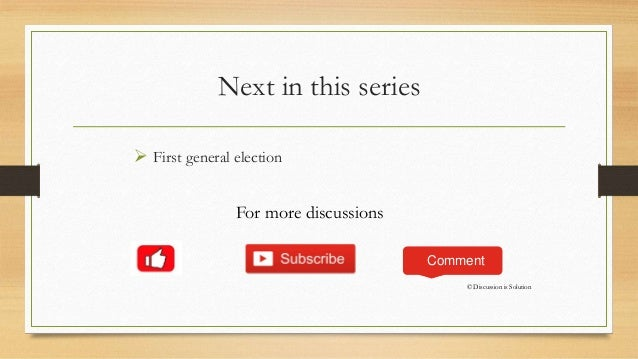 Next in this series  First general election © Discussion is Solution Comment For more discussions