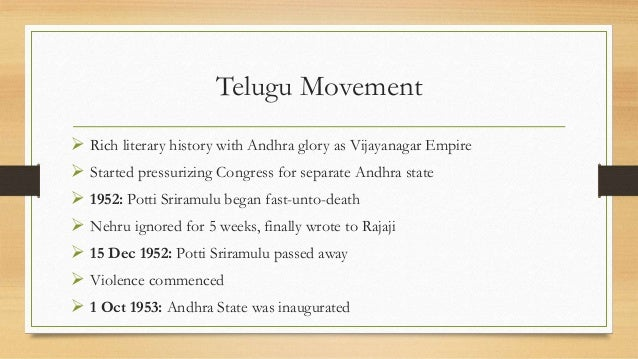 Telugu Movement  Rich literary history with Andhra glory as Vijayanagar Empire  Started pressurizing Congress for separa...