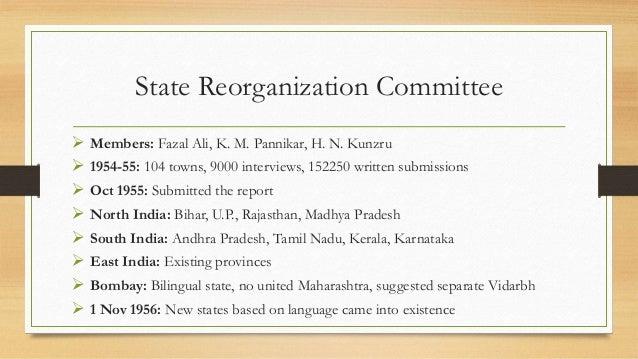 State Reorganization Committee  Members: Fazal Ali, K. M. Pannikar, H. N. Kunzru  1954-55: 104 towns, 9000 interviews, 1...