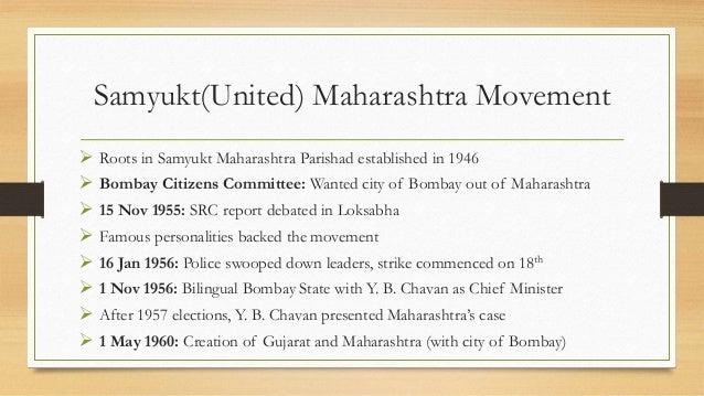 Samyukt(United) Maharashtra Movement  Roots in Samyukt Maharashtra Parishad established in 1946  Bombay Citizens Committ...