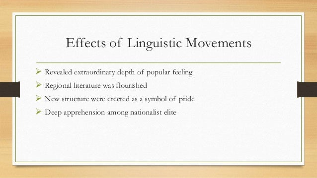 Effects of Linguistic Movements  Revealed extraordinary depth of popular feeling  Regional literature was flourished  N...