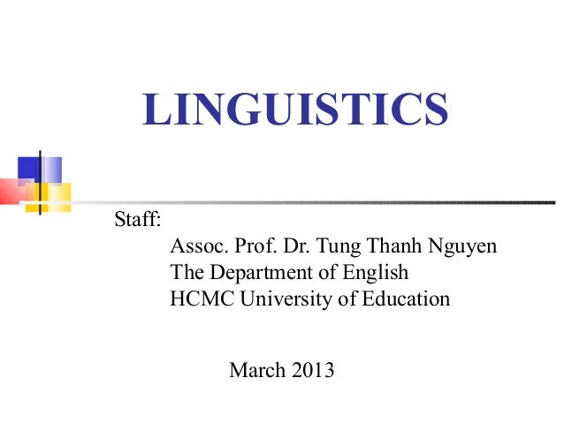 LINGUISTICSStaff:         Assoc. Prof. Dr. Tung Thanh Nguyen         The Department of English         HCMC University of ...
