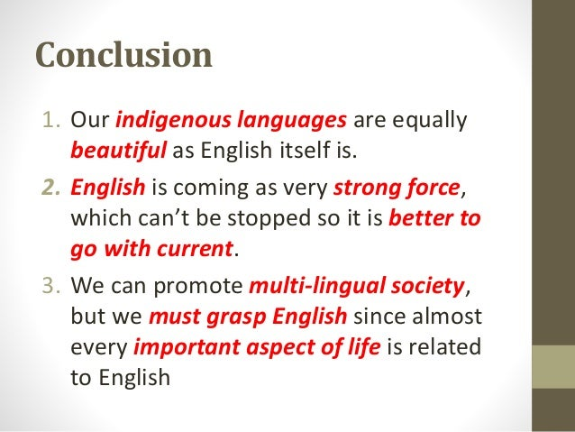 Conclusion 1. Our indigenous languages are equally beautiful as English itself is. 2. English is coming as very strong for...