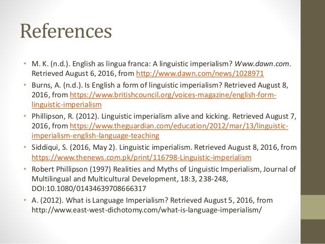 References • M. K. (n.d.). English as lingua franca: A linguistic imperialism? Www.dawn.com. Retrieved August 6, 2016, fro...