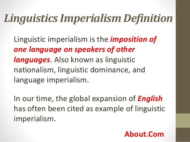 Linguistics Imperialism Definition Linguistic imperialism is the imposition of one language on speakers of other languages...