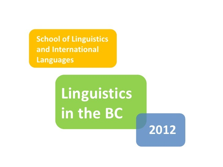 School of Linguistics<br />and International Languages<br />Linguistics in the BC <br />2012<br />