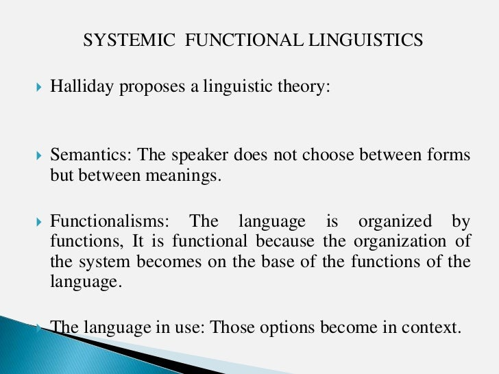 SYSTEMIC FUNCTIONAL LINGUISTICS   Halliday proposes a linguistic theory:   Semantics: The speaker does not choose betwee...