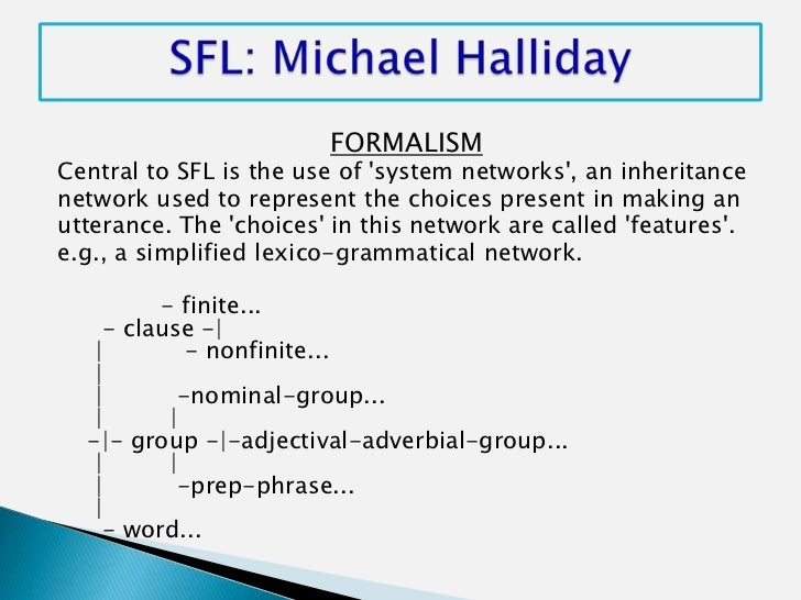 FORMALISMCentral to SFL is the use of system networks, an inheritancenetwork used to represent the choices present in maki...