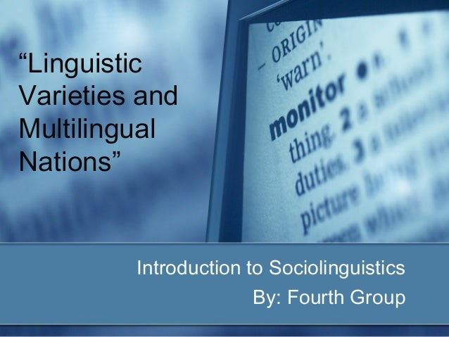 """""""Linguistic Varieties and Multilingual Nations""""  Introduction to Sociolinguistics By: Fourth Group"""