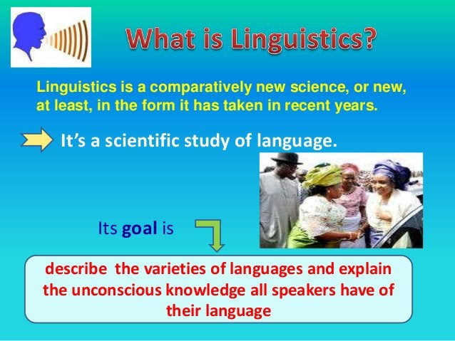 Linguistics is a comparatively new science, or new,at least, in the form it has taken in recent years.   It's a scientific...