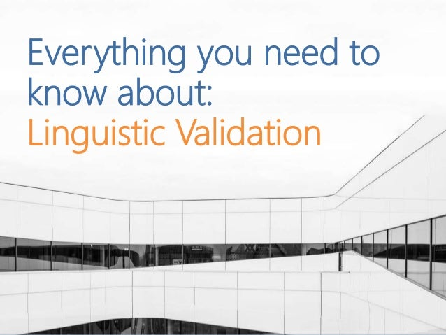 Everything you need to know about: Linguistic Validation