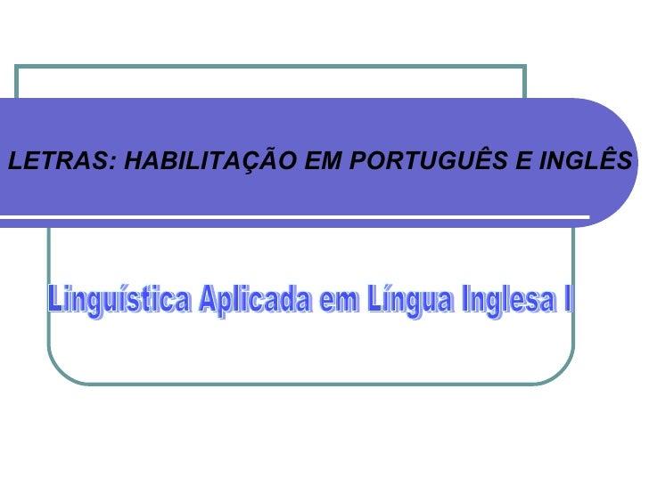 LETRAS: HABILITAÇÃO EM PORTUGUÊS E INGLÊS Linguística Aplicada em Língua Inglesa I