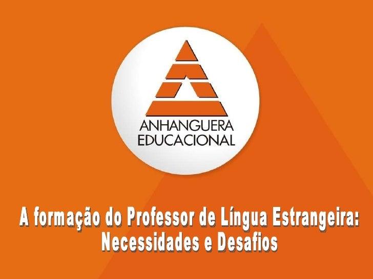 A formação do Professor de Língua Estrangeira: Necessidades e Desafios