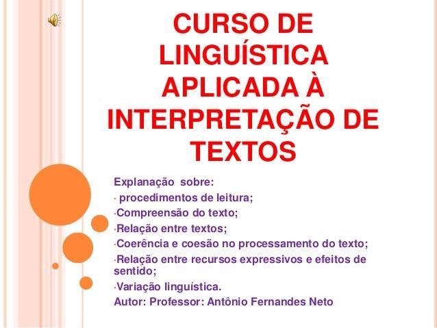 CURSO DE LINGUÍSTICA APLICADA À INTERPRETAÇÃO DE TEXTOS Explanação sobre: • procedimentos de leitura; •Compreensão do text...
