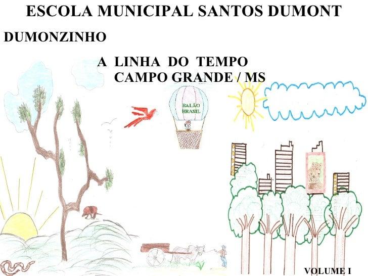 ESCOLA MUNICIPAL SANTOS DUMONT DUMONZINHO  A LINHA DO TEMPO   CAMPO GRANDE / MS VOLUME I