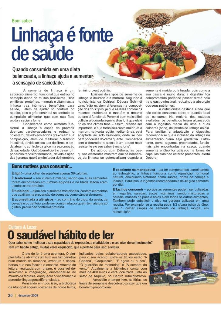 Bom saber    Linhaça é fonte  de saúde   Quando consumida em uma dieta   balanceada, a linhaça ajuda a aumentar   a sensaç...