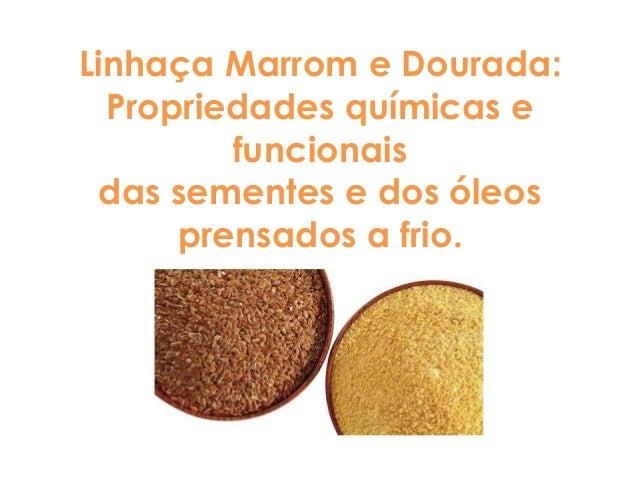 Linhaça Marrom e Dourada: Propriedades químicas e funcionais das sementes e dos óleos prensados a frio.