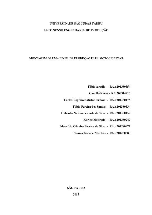UNIVERSIDADE SÃO JUDAS TADEU LATO SENSU ENGENHARIA DE PRODUÇÃO  MONTAGEM DE UMA LINHA DE PRODUÇÃO PARA MOTOCICLETAS  Fábio...