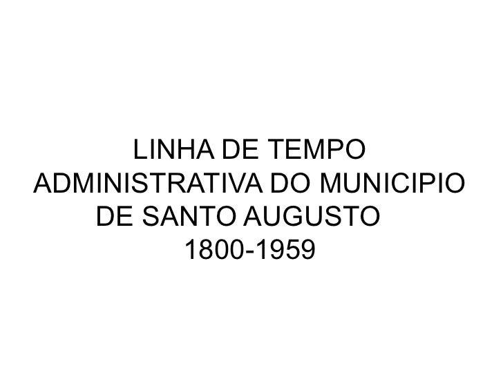 LINHA DE TEMPO ADMINISTRATIVA DO MUNICIPIO DE SANTO AUGUSTO  1800-1959