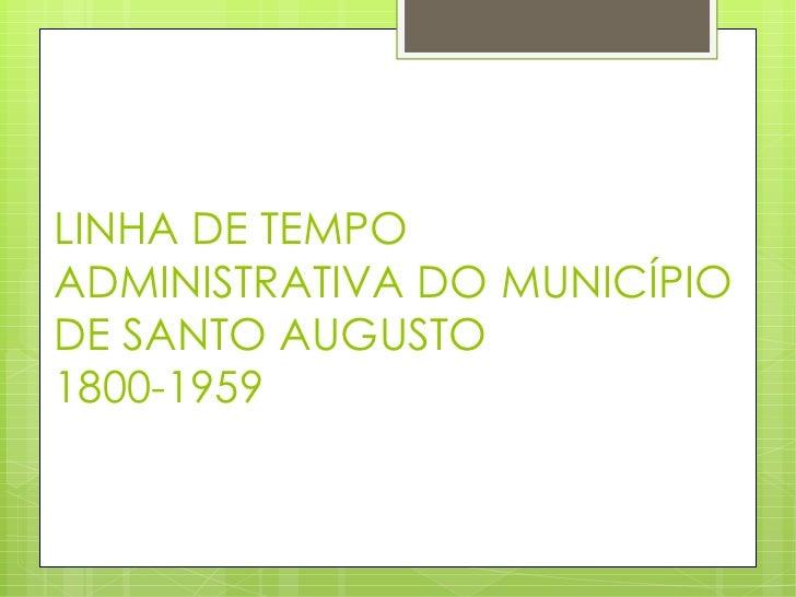 LINHA DE TEMPO ADMINISTRATIVA DO MUNICÍPIO DE SANTO AUGUSTO  1800-1959