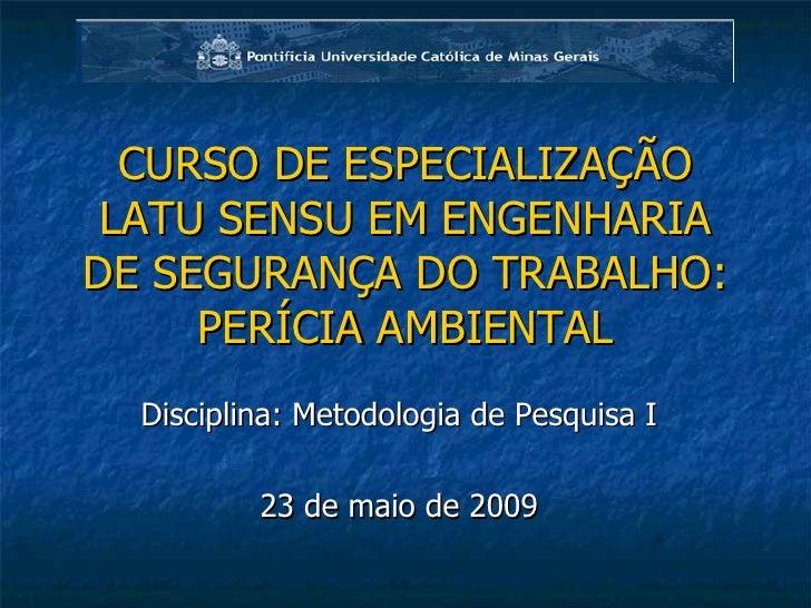 CURSO DE ESPECIALIZAÇÃO LATU SENSU EM ENGENHARIA DE SEGURANÇA DO TRABALHO: PERÍCIA AMBIENTAL Disciplina: Metodologia de Pe...