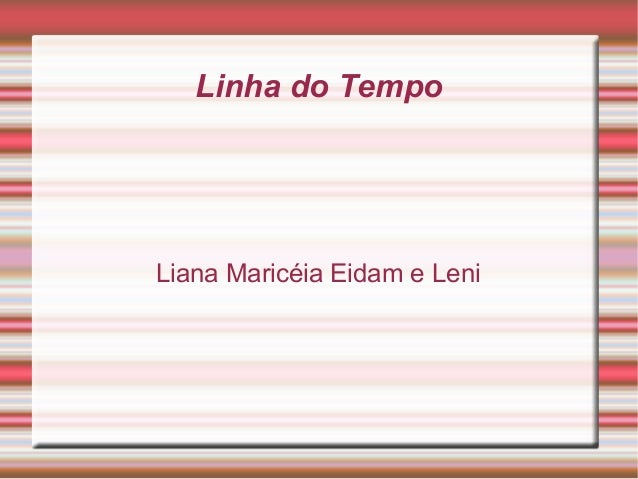 Linha do TempoLiana Maricéia Eidam e Leni