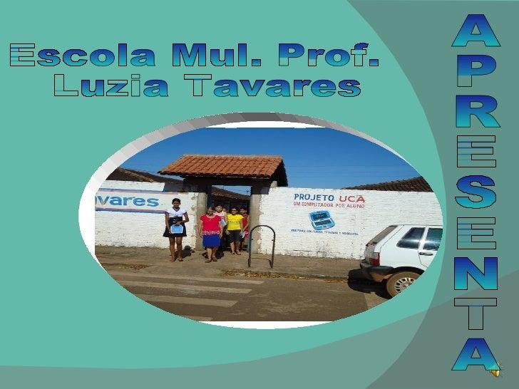 APRESENTA Escola Mul. Prof. Luzia Tavares
