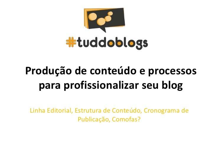 Produção de conteúdo e processos  para profissionalizar seu blogLinha Editorial, Estrutura de Conteúdo, Cronograma de     ...