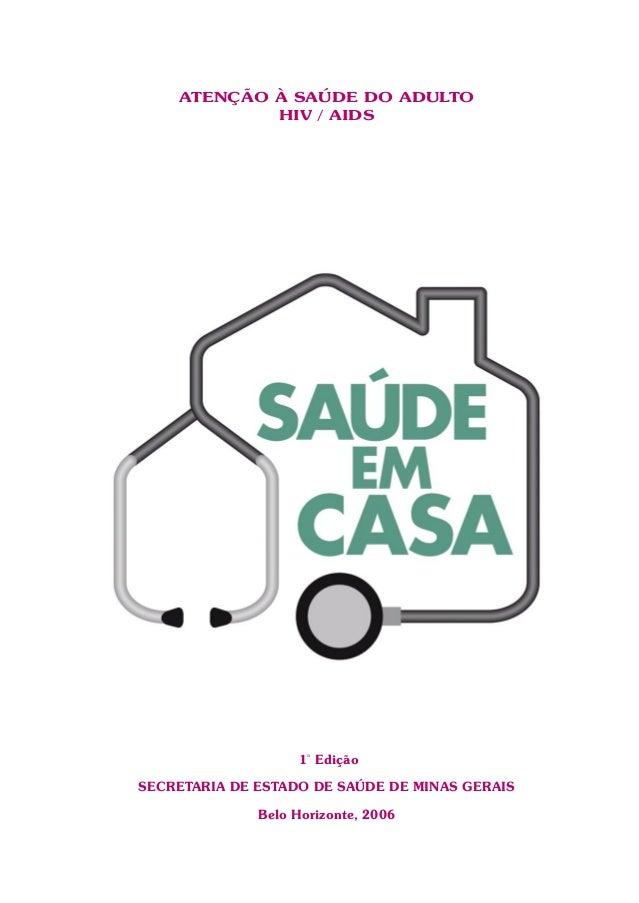 ATENÇÃO À SAÚDE DO ADULTO HIV / AIDS 1ª Edição SECRETARIA DE ESTADO DE SAÚDE DE MINAS GERAIS Belo Horizonte, 2006