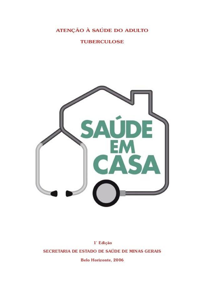 ATENÇÃO À SAÚDE DO ADULTO              TUBERCULOSE                   1ª EdiçãoSECRETARIA DE ESTADO DE SAÚDE DE MINAS GERAI...