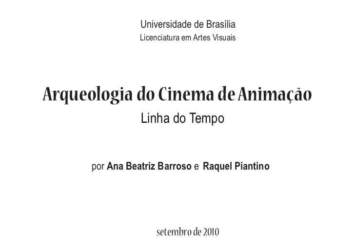 Universidade de Brasília                Licenciatura em Artes VisuaisArqueologia do Cinema de Animação                Linh...