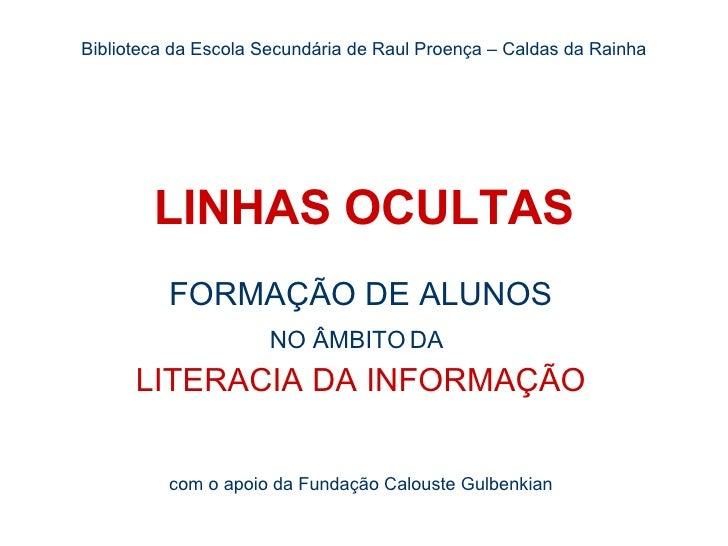 LINHAS OCULTAS FORMAÇÃO DE ALUNOS NO ÂMBITO DA   LITERACIA DA INFORMAÇÃO com o apoio da Fundação Calouste Gulbenkian Bibli...