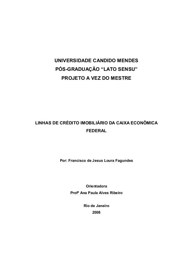 """UNIVERSIDADE CANDIDO MENDES PÓS-GRADUAÇÃO """"LATO SENSU"""" PROJETO A VEZ DO MESTRE LINHAS DE CRÉDITO IMOBILIÁRIO DA CAIXA ECON..."""