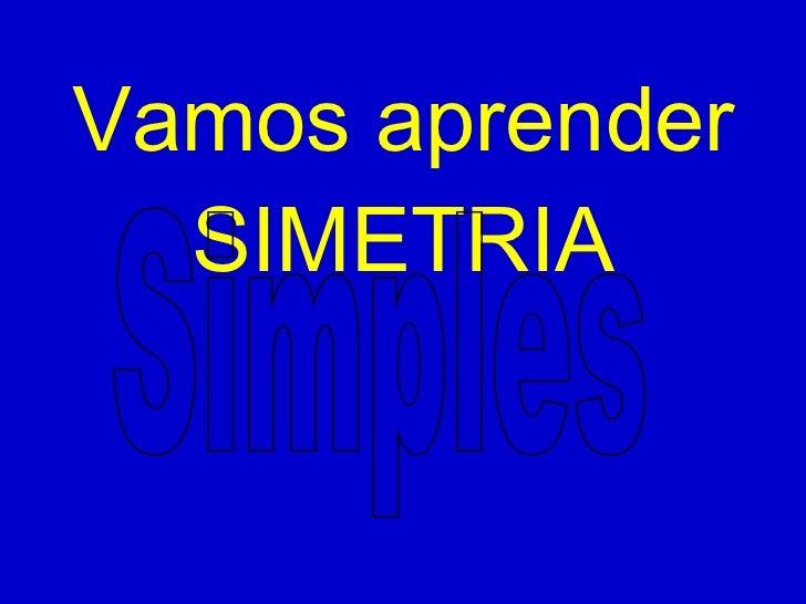 Vamos aprender SIMETRIA Simples