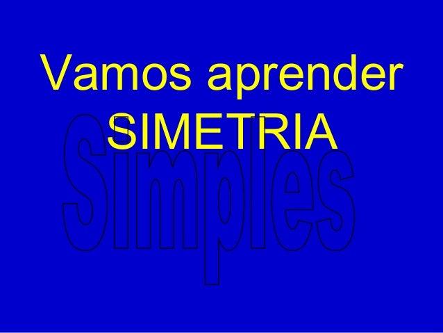 Vamos aprender  SIMETRIA