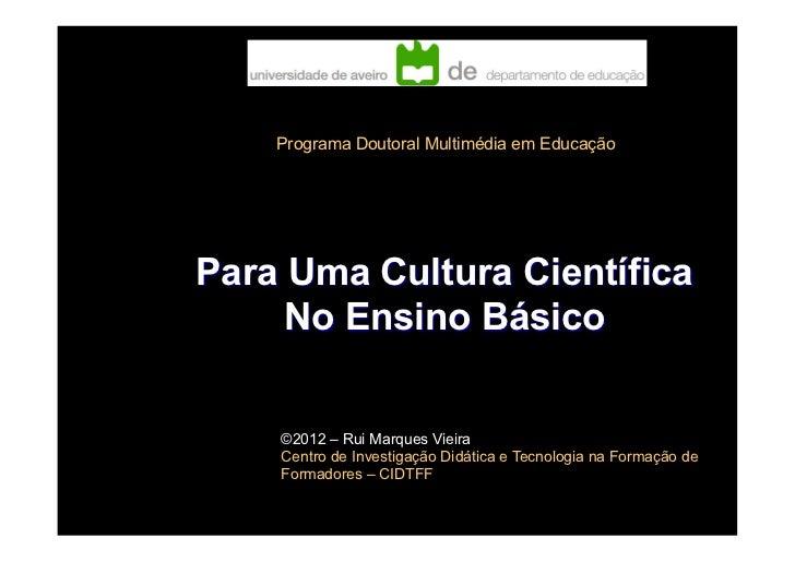 !    Programa Doutoral Multimédia em EducaçãoPara Uma Cultura Científica     No Ensino Básico    ©2012 – Rui Marques Vieir...