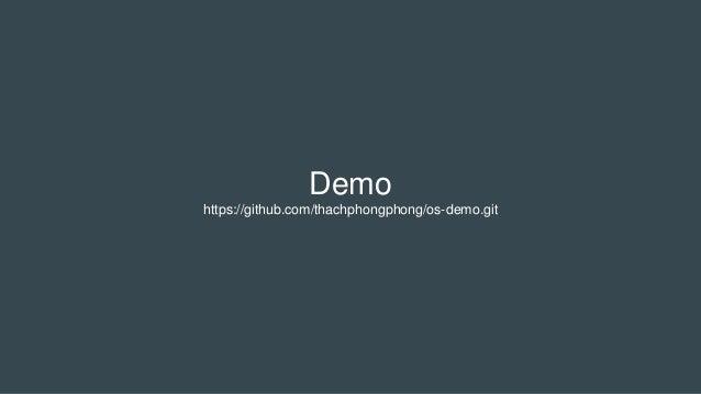Demo https://github.com/thachphongphong/os-demo.git