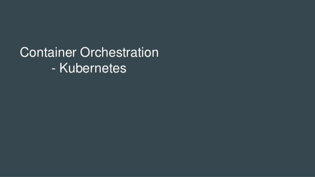 Container Orchestration - Kubernetes