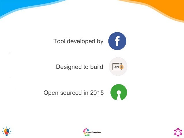 Designed to build Open sourced in 2015 Tool developed by