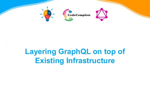 Layering GraphQL on top of Existing Infrastructure