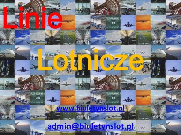 Linie<br />Lotnicze<br />www.biuletynslot.pl<br />admin@biuletynslot.pl<br />