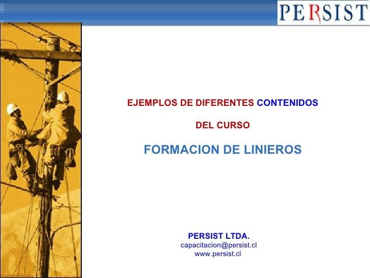 EJEMPLOS DE DIFERENTES  CONTENIDOS DEL CURSO FORMACION DE LINIEROS PERSIST LTDA. [email_address] www.persist.cl