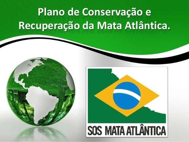 Plano de Conservação eRecuperação da Mata Atlântica.