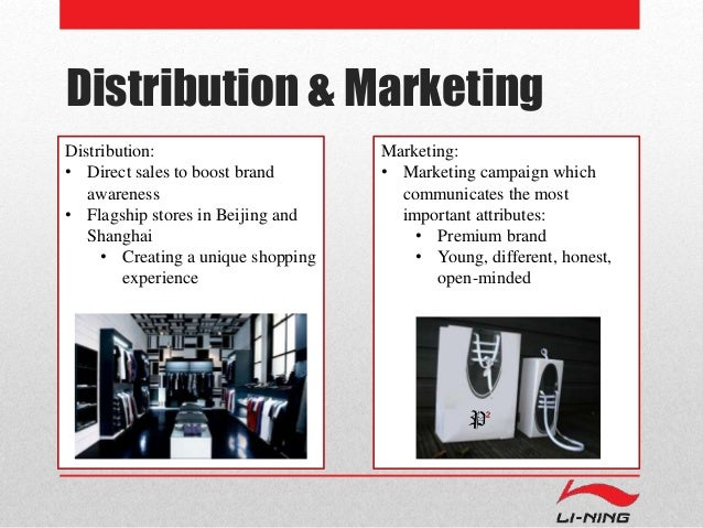Distribution & Marketing  Distribution:  • Direct sales to boost brand  awareness  • Flagship stores in Beijing and  Shang...