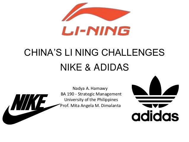 CHINA'S LI NING CHALLENGES NIKE & ADIDAS Nadya A. Hamawy BA 190 - Strategic Management University of the Philippines Prof....