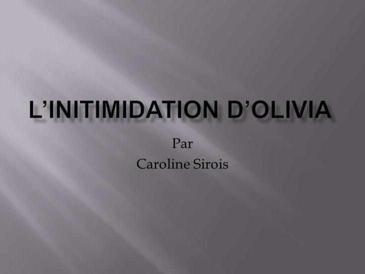 L'initimidation d'olivia<br />Par  <br />Caroline Sirois<br />